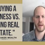 Buying a Business vs. Buying Real Estate | Dealmaker Wealth Society