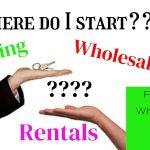 How to start investing in Real Estate - Flipping, Wholesaling, Renting