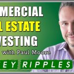 402 Interview with Paul Moore - Commercial Real Estate Investing