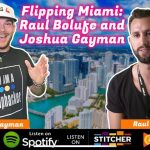 Flipping Miami! Wholesale Podcast Raul Bolufe Joshua Gayman