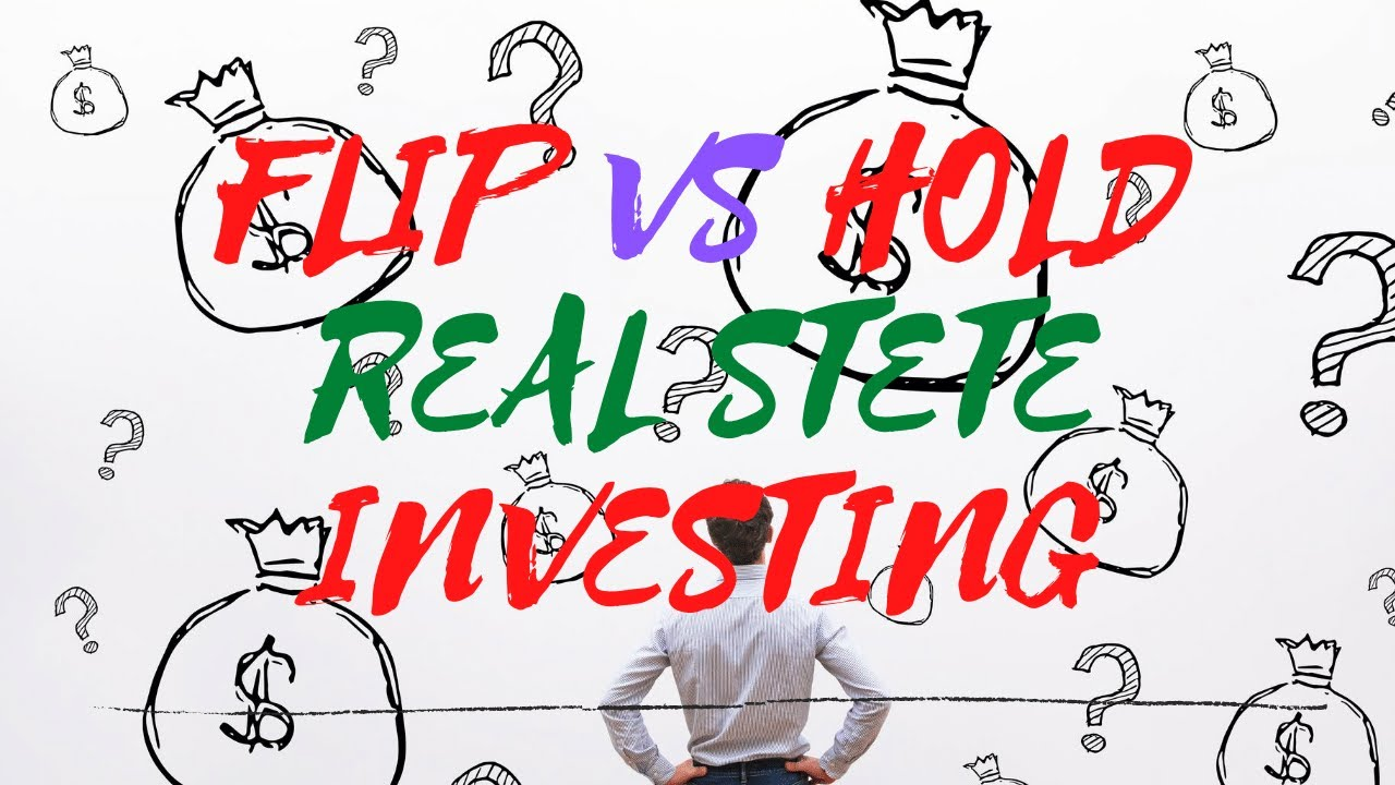 Flipping vs. Buy & Hold. Real Estate Investing - 2020