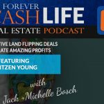 Forever Cash Podcast - Ep 144: Creative Flipping Deals for Great Profits - Featuring Jantzen Young
