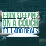 From sleeping on a couch to 1,400 Deals