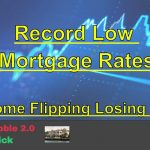 Housing Bubble 2.0 - Record Low Mortgage Rates - Home Flipping Losing Steam