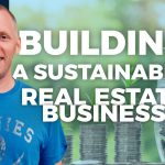 Building A Sustainable Real Estate Business