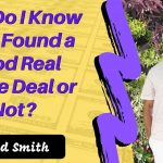 How Do I Know if I've Found a Good Deal or Not? | Real Estate Investing Analyisis