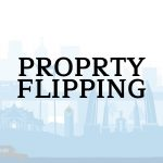 PROPRTY FLIPPING (New)