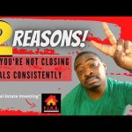 2 Reasons Why You're Not Closing Deals Consistently | Wholesaling Real Estate