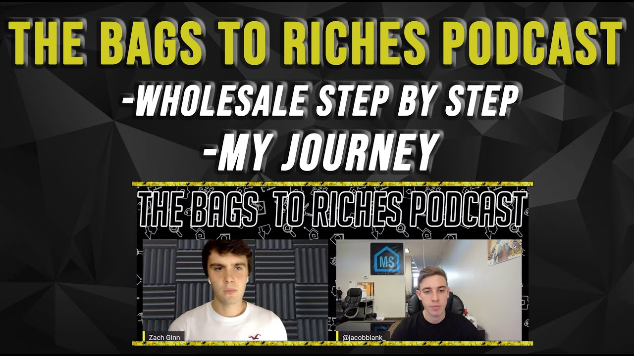 Bags To Riches Podcast 17 YEAR OLD MAKES OVER $100,000 WHOLESALING REAL ESTATE!