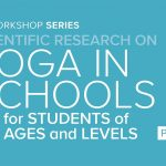 CE Workshop| Scientific Research on Yoga in Schools and for Students of All Ages and Levels, Part 1