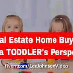 Fiverr Real Estate Video     Home Buying from a Toddler's Perspective     Lee Johnson Video