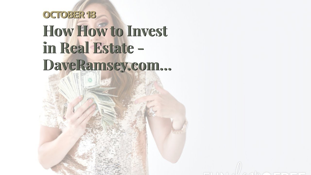 How How to Invest in Real Estate - DaveRamsey.com can Save You Time, Stress, and Money.