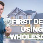 How to Get Your First Real Estate Investing Deal Using Wholesale