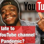IS IT TOO LATE TO START YOUR YOUTUBE CHANNEL IN 2020 PANDEMIC ?!!