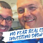 The NO FEAR Real Estate Investing Show Mike McKenzie and Nathan Amaral | Episode 2