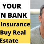 Using Your Life Insurance Policy to Buy Real Estate | Be Your Own Bank