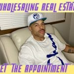WHOLESALING REAL ESTATE.... Appointment Time
