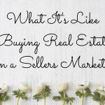 What It's Like Buying Real Estate in a Sellers Market