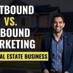 Outbound Vs. Inbound Marketing For Your Real Estate Business