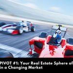 PIVOT #1 - Your Real Estate Sphere of Influence in a Changing Market