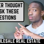 Questions You Never Thought To Ask Sellers and Buyers Wholesale Real Estate