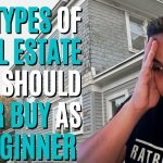 5 Types of Real Estate To Never Buy As A Beginner