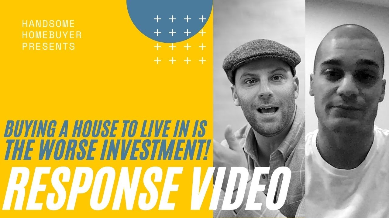 *RESPONSE VIDEO* Buying a House to Live in is the WORSE INVESTMENT!