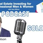 Episode 21: Finding Real Estate Worth Flipping, with Gary Wilson