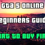 WHAT TO BUY FIRST in GTA 5 Online ! Beginners Guide First Cars -  Properties TO BUY FIRST! NEW