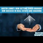 Austin Linney: How Getting Sober Brought Him Success In Real Estate And Coaching