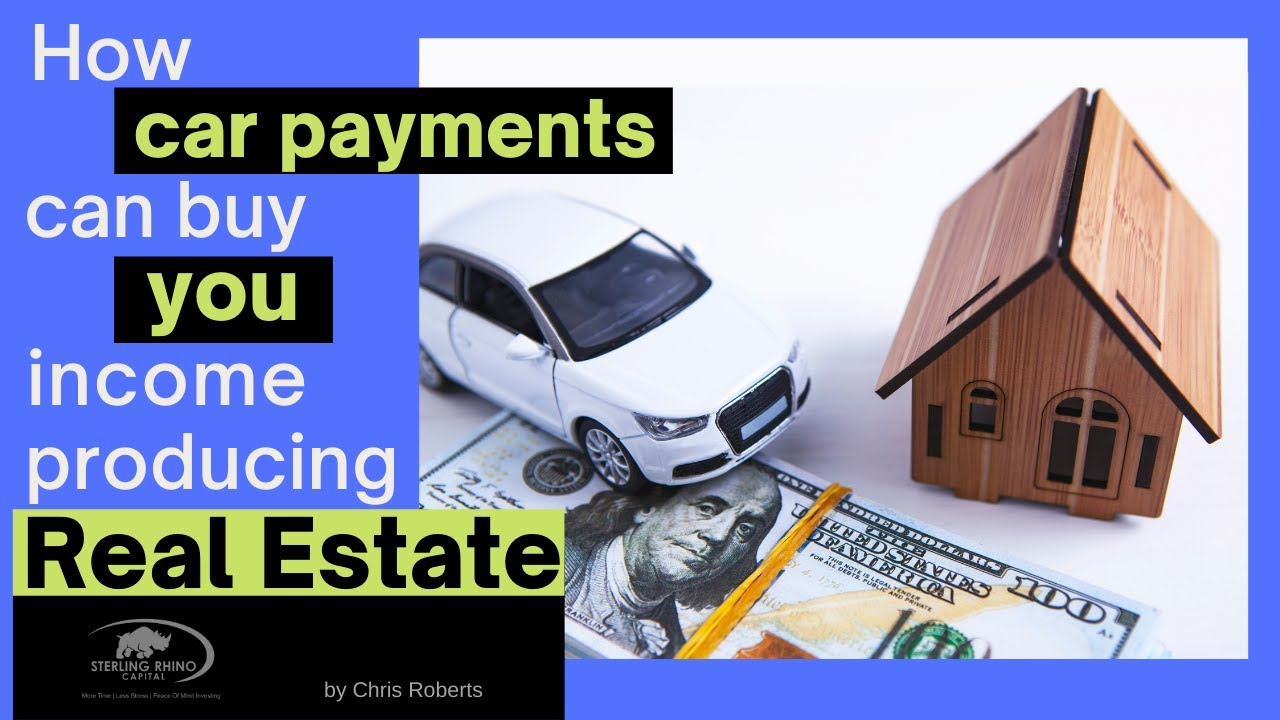 How Car Payments Can Buy You Income Producing Real Estate 1