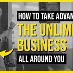 How To Take Advantage Of The Unlimited Business Around You