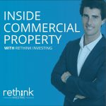 INSIDE COMMERCIAL PROPERTY – WITH RETHINK INVESTING:  5 tips to help you succeed in commercial...