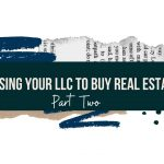 USING YOUR LLC TO BUY REAL ESTATE * PART TWO*
