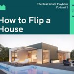 Podcast Episode 2-How to Flip a House