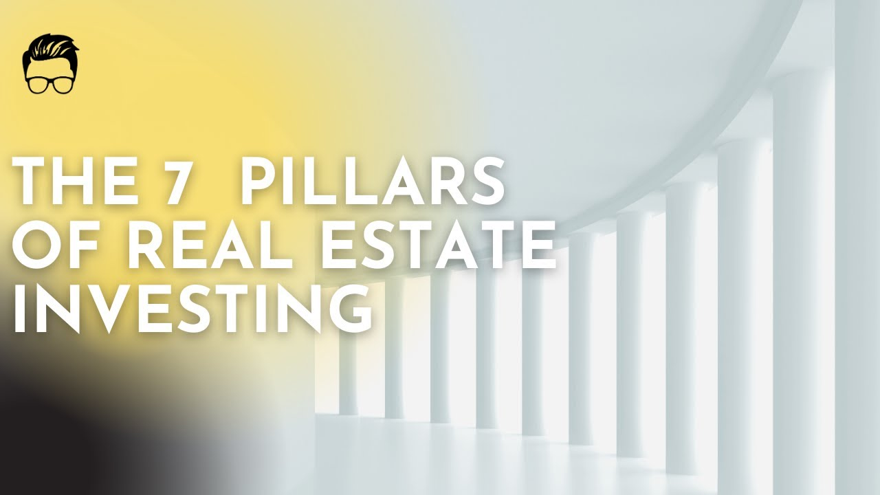 The 7 Pillars of Real Estate Investing