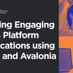 Building Engaging Cross Platform Applications using Rider and Avalonia