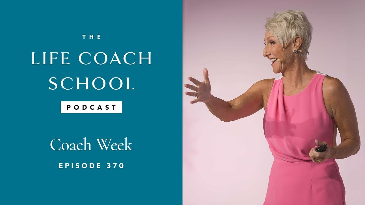 Coach Week   The Life Coach School Podcast with Brooke Castillo Ep #370