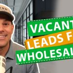 Pulling Vacant Leads For Wholesaling Real Estate