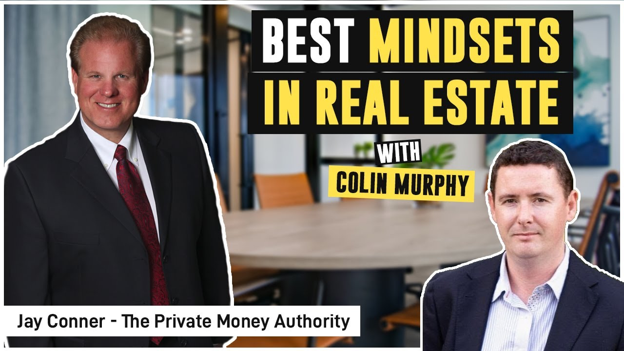 Best Mindsets in Real Estate with Colin Murphy & Jay Conner, the Private Money Authority