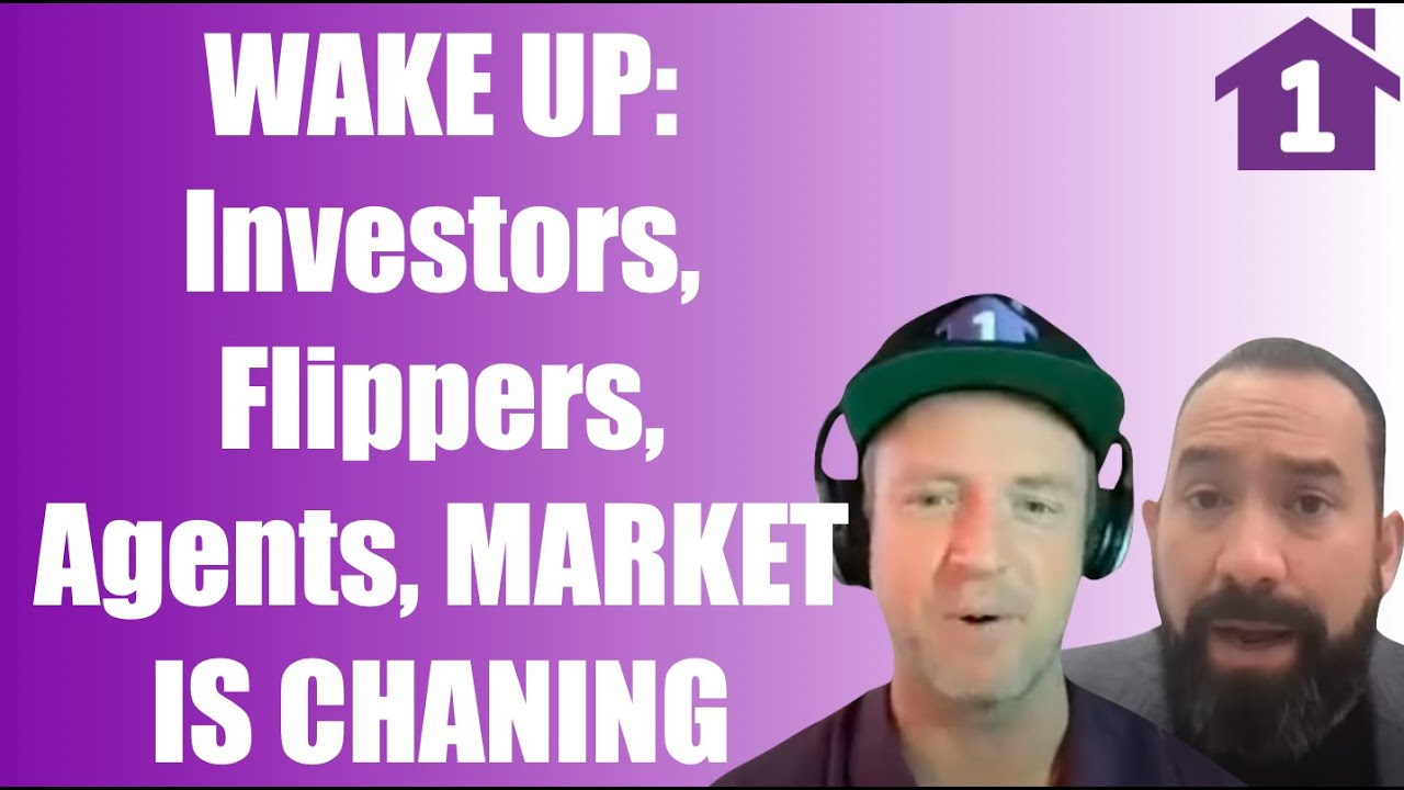 WAKE UP: Real Estate Investors, Flippers and Real Estate Agents the Market is Changing Are you READY