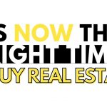 """Is NOW the """"Right Time"""" To Buy Real Estate"""