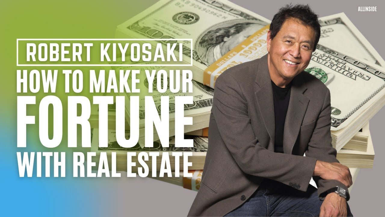 REAL ESTATE INVESTING - How To Make Your Fortune With Real Estate | Robert Kiyosaki