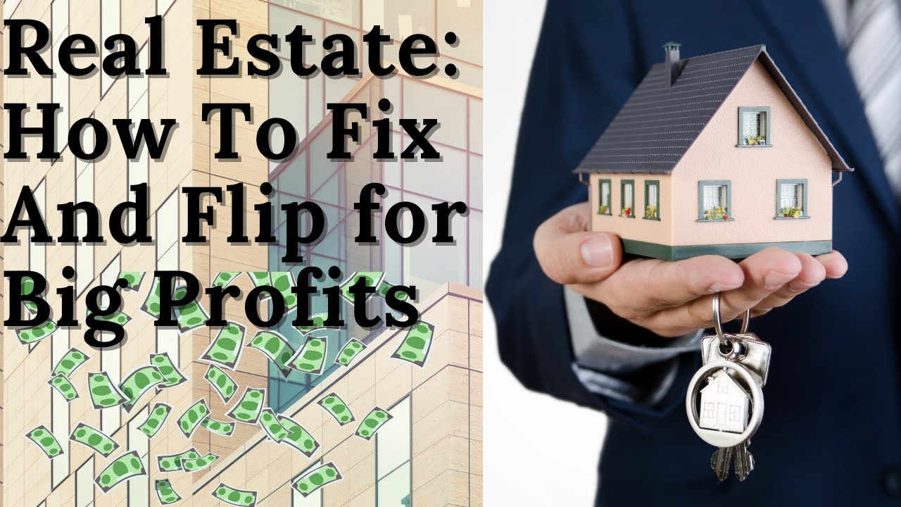 How To Fix and Flip Real Estate Properties for Big Profits.