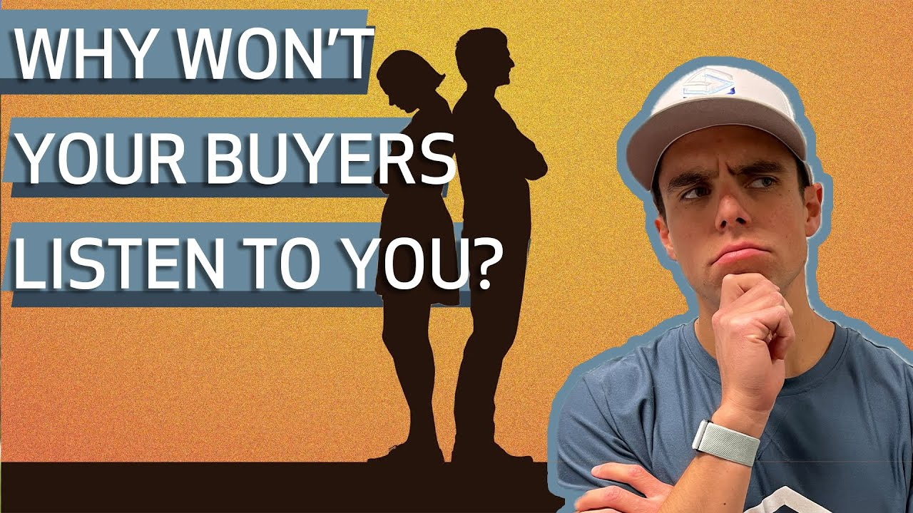 [REALTORS] Why Won't Your Buyers Listen to You?!   Real Estate Agent Sales Tips and Advice 2021