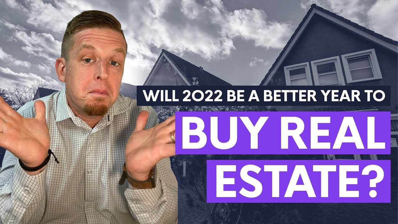 Will 2022 Be a Better Year to Buy Real Estate?