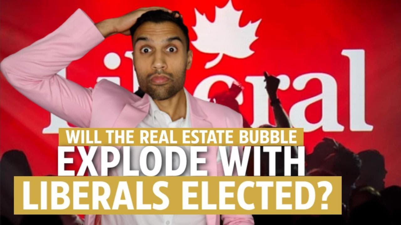 Will the real estate bubble explode with Liberals elected?